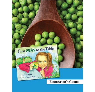 First Peas To The Table - Educator's Guide